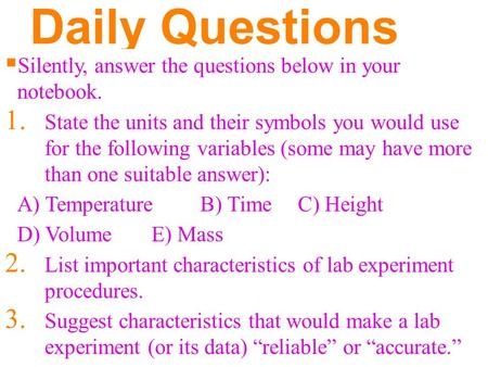 Daily Questions  Silently, answer the questions below in your notebook. 1. State the units and their symbols you would use for the following variables.