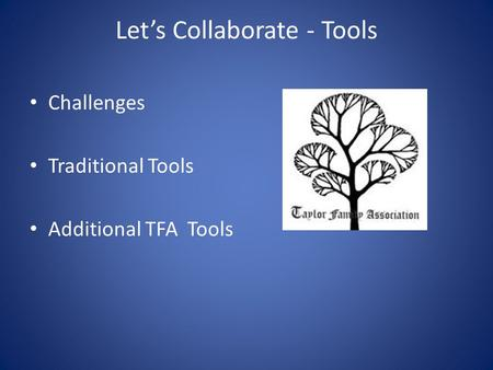 Let's Collaborate - Tools Challenges Traditional Tools Additional TFA Tools.