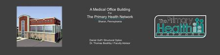 A Medical Office Building For The Primary Health Network Daniel Goff I Structural Option Dr. Thomas Boothby l Faculty Advisor Sharon, Pennsylvania Source: