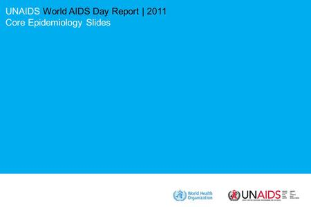 UNAIDS World AIDS Day Report | 2011 Core Epidemiology Slides.