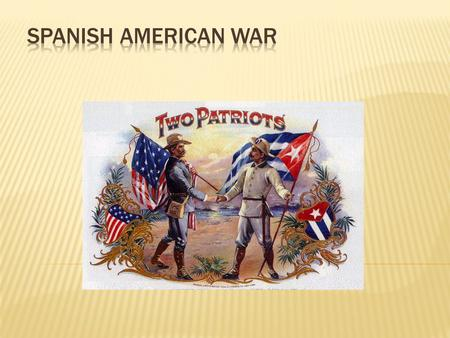 The Spanish-American War lasted from April-August 1898.