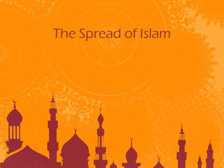 The Spread of Islam. The Islamic Religion Spreads Islam united Arab tribes through language (Arabic) and religion Arab tribes set out on jihad against.