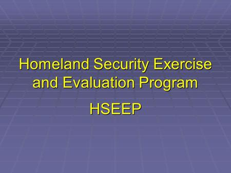 Homeland Security Exercise and Evaluation Program HSEEP.