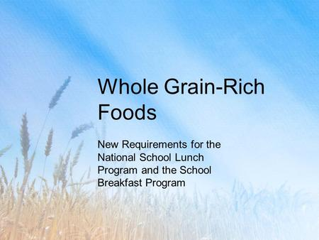 Whole Grain-Rich Foods New Requirements for the National School Lunch Program and the School Breakfast Program.