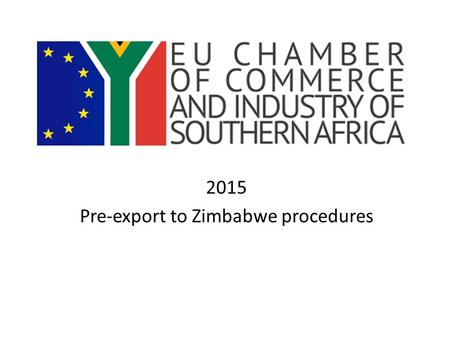 2015 Pre-export to Zimbabwe procedures. What is the European Union? The EU is an unique economic and political union between 28 democratic European Countries.