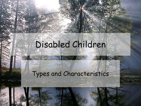 Disabled Children Types and Characteristics. Children With Disabilities Disability—if their development or abilities are far below average in one or more.