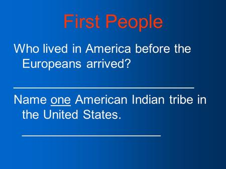 First People Who lived in America before the Europeans arrived?