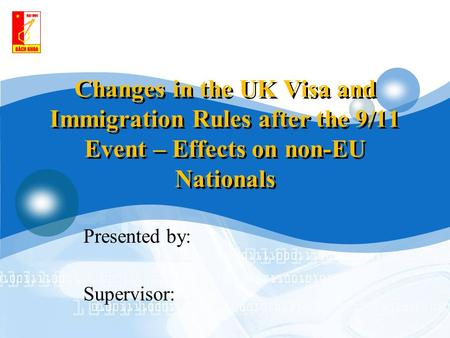 Changes in the UK Visa and Immigration Rules after the 9/11 Event – Effects on non-EU Nationals Presented by: Supervisor: