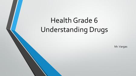 Health Grade 6 Understanding Drugs Mr. Vargas. Drugs and Your Health What advice would you give to a friend about how to use medicine safely?