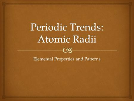 Elemental Properties and Patterns  The Periodic Law  Dimitri Mendeleev (1869/1871) was the first scientist to publish an organized periodic table of.