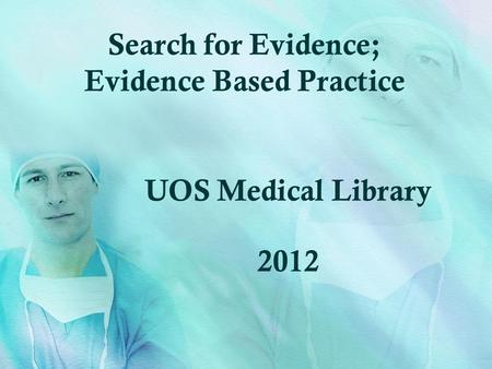 Search for Evidence; Evidence Based Practice