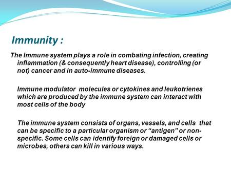 Immunity : The Immune system plays a role in combating infection, creating inflammation (& consequently heart disease), controlling (or not) cancer and.
