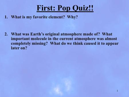 First: Pop Quiz!! What is my favorite element? Why?