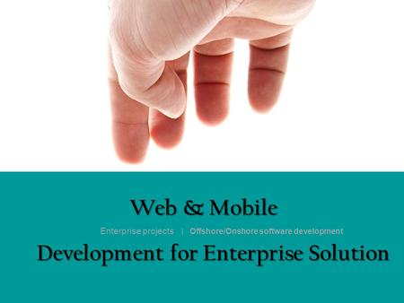 Web & Mobile Development for Enterprise Solution Enterprise projects | Offshore/Onshore software development.