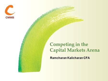 Competing in the Capital Markets Arena Ramcharan Kalicharan CFA.