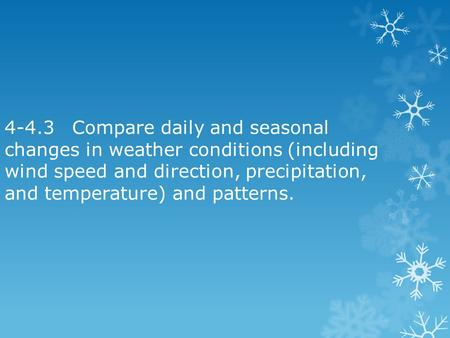 4-4.3	Compare daily and seasonal changes in weather conditions (including wind speed and direction, precipitation, and temperature) and patterns.