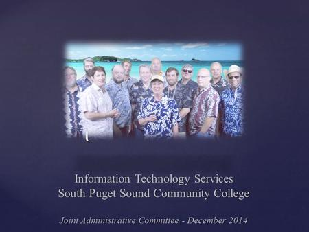 { Information Technology Services South Puget Sound Community College Joint Administrative Committee - December 2014.