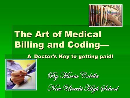 The Art of Medical Billing and Coding— A Doctor's Key to getting paid!
