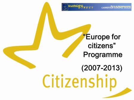 """Europe for citizens"" Programme (2007-2013). 2 Instruments of DG EAC to encourage the active European citizenship  Programme ""Europe for citizens"" (2007-2013)"