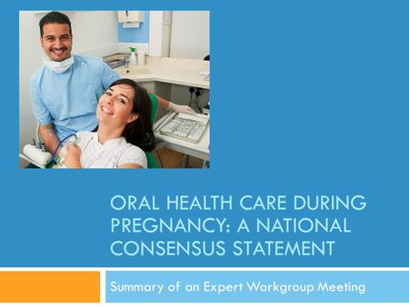 Oral Health Care During Pregnancy: A National Consensus Statement