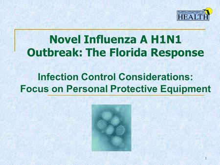 1 Novel Influenza A H1N1 Outbreak: The Florida Response Infection Control Considerations: Focus on Personal Protective Equipment.