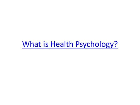 What is Health Psychology?. Health Psychology is a subsection of: 1. Clinical Psychology 2. Research Psychology.