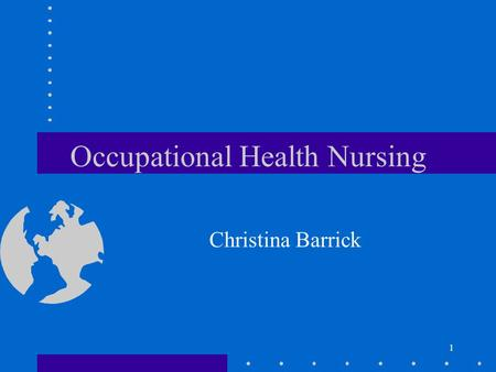 1 Occupational Health Nursing Christina Barrick. 2 Objectives Describe legislation impacting on OHN Utilize an occupational health history. Identify prevalent.
