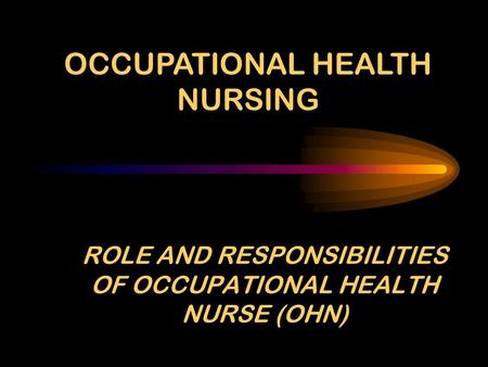 ROLE AND RESPONSIBILITIES OF OCCUPATIONAL HEALTH NURSE (OHN)