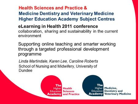Health Sciences and Practice & Medicine Dentistry and Veterinary Medicine Higher Education Academy Subject Centres Linda Martindale, Karen Lee, Caroline.