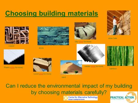 Choosing building materials Can I reduce the environmental impact of my building by choosing materials carefully? copper Plastic (click for more)click.