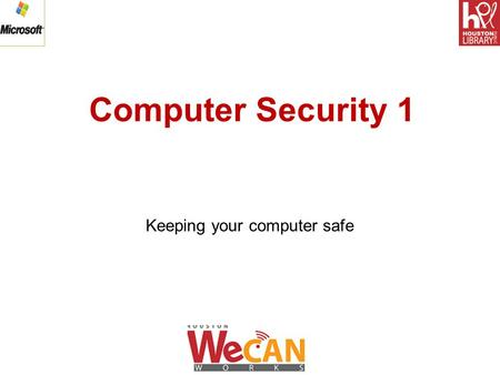 Computer Security 1 Keeping your computer safe. Computer Security 1 Computer Security 1 includes two lessons:  Lesson 1: An overview of computer security.
