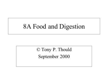 8A Food and Digestion © Tony P. Thould September 2000.