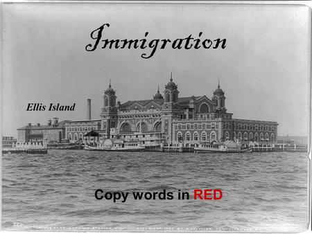 Immigration Ellis Island Copy words in RED 1880 - 1930  By the 1880's, steam power had shortened the journey to America dramatically.  Immigrants poured.