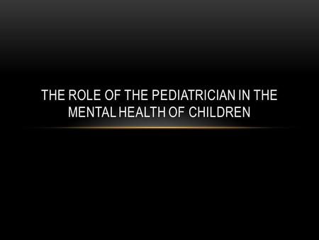 THE ROLE OF THE PEDIATRICIAN IN THE MENTAL HEALTH OF CHILDREN.