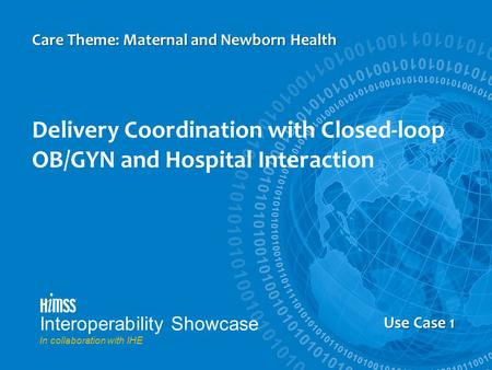 Us Case 5 Delivery Coordination with Closed-loop OB/GYN and Hospital Interaction Care Theme: Maternal and Newborn Health Use Case 1 Interoperability Showcase.