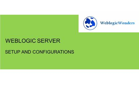 SETUP AND CONFIGURATIONS WEBLOGIC SERVER. 1.Weblogic Installation 2.Creating domain through configuration wizard 3.Creating domain using existing template.