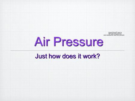 Air Pressure Air Pressure Just how does it work?.