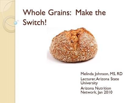 Whole Grains: Make the Switch!