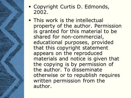  Copyright Curtis D. Edmonds, 2002.  This work is the intellectual property of the author. Permission is granted for this material to be shared for non-commercial,