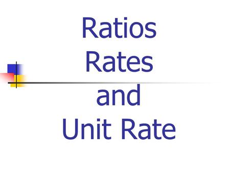 Ratios Rates and Unit Rate