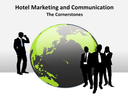 Hotel Marketing and Communication The Cornerstones.