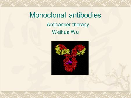 Monoclonal antibodies <strong>Anticancer</strong> <strong>therapy</strong> Weihua Wu.
