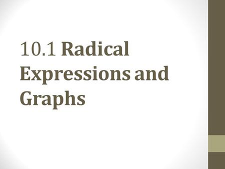 10.1 Radical Expressions and Graphs. Objective 1 Find square roots. Slide 10.1-3.