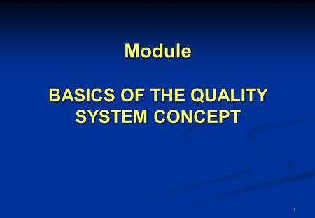Module BASICS OF THE QUALITY SYSTEM CONCEPT