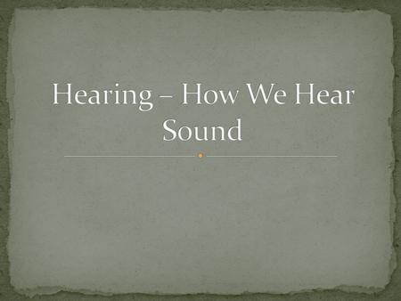 Hearing – How We Hear Sound