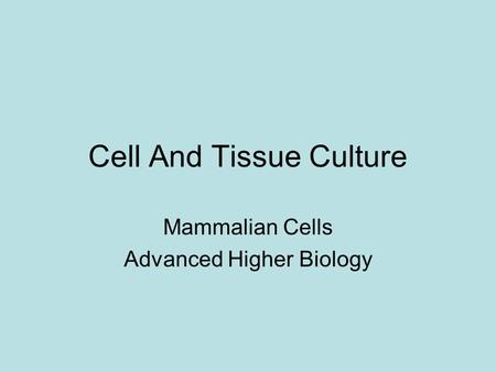 Cell And Tissue Culture Mammalian Cells Advanced Higher Biology.