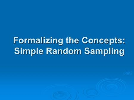 Formalizing the Concepts: Simple Random Sampling.