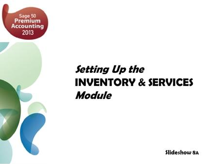 Setting Up the INVENTORY & SERVICES Module Slideshow 8 A.