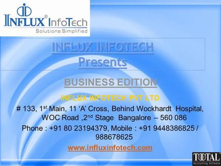 INFLUX INFOTECH PVT LTD # 133, 1 st Main, 11 'A' Cross, Behind Wockhardt Hospital, WOC Road,2 nd Stage Bangalore – 560 086 Phone : +91 80 23194379, Mobile.