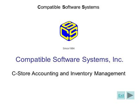 Compatible Software Systems C-Store Accounting and Inventory Management Since 1984 Compatible Software Systems, Inc. Exit.